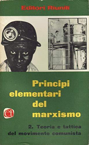 PRINCIPI ELEMENTARI DEL MARXISMO  2.TEORIA E TATTICA DEL MOVIMENTO COMUNISTA